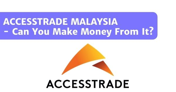 ACCESSTRADE Malaysia: Can You Really Make Money Using ACCESSTRADE?