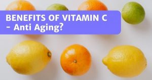 Read more about the article Benefits Of Vitamin C – More Than Just Anti Aging For Your Skin