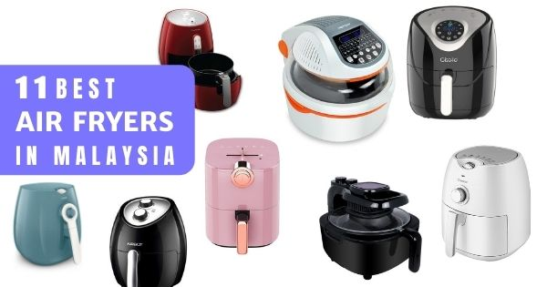11 Best Air Fryer Malaysia 2021 – Fried Food With Less Mess! (See Reviews & Prices)
