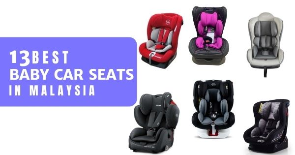 13 Best Baby Car Seat Malaysia 2021 (Top Brands + Reviews)
