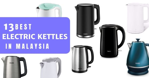 13 Best Electric Kettles In Malaysia 2021: How To Choose A Reliable Kettle (& Available Types)