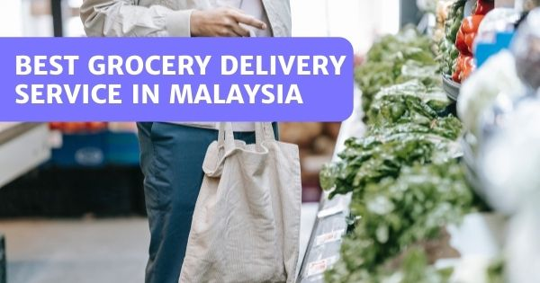 You are currently viewing 13 Online Grocery Delivery Services In Malaysia 2021
