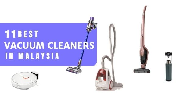 11 Best Vacuum Cleaners In Malaysia 2021 (How To Choose, Types & Features)