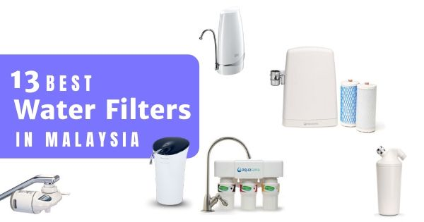 13 Best Water Filters & Purifiers In Malaysia 2020 – Get Clean Water For Your Home!