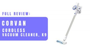 Complete Review – Corvan Cordless Vacuum Cleaner K9 Review