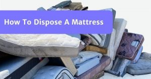 Read more about the article How To Dispose Your Old Mattress? (8 Tips + Bonus)