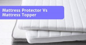 Read more about the article Mattress Protector Vs Mattress Topper – Which Do You Need?