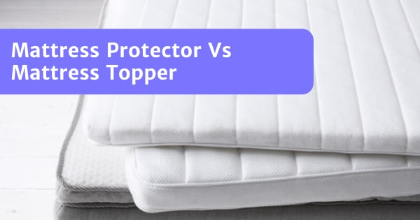You are currently viewing Mattress Protector Vs Mattress Topper – Which Do You Need?