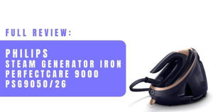 Full Review – Philips PerfectCare 9000 Series Steam Generator Iron (PSG9050/26)