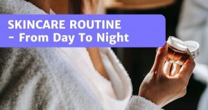 Read more about the article Skincare Routine Malaysia – Have Your Skin Looking Its Best!