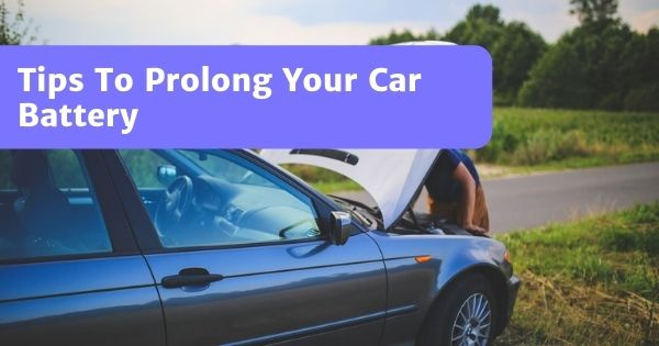 You are currently viewing 9 Tips On How To Prolong Your Car Battery's Life
