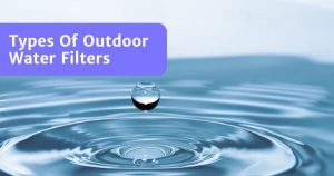 Read more about the article Types Of Outdoor Water Filters – Best Options!